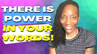 There is Power in Your Words…Be careful what YOU Think and Speak!