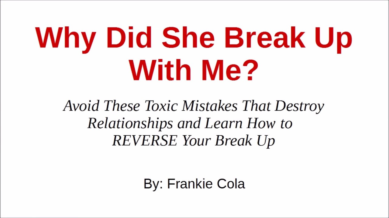 How to get your girlfriend to break up with you