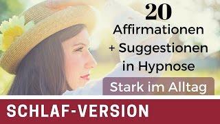 20 Affirmationen IN HYPNOSE / Stark im Alltag / Gelassenheit, Stress abbauen (Schlaf-Version)