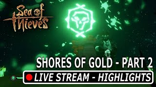 Shores of Gold Part 2   Live  Stream Highlights   Sea of Thieves
