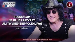 INTERVJU: Milić Vukašinović - Trošio sam na blud i razvrat, ali to vredi neprocenjivo! (1.7.2019)