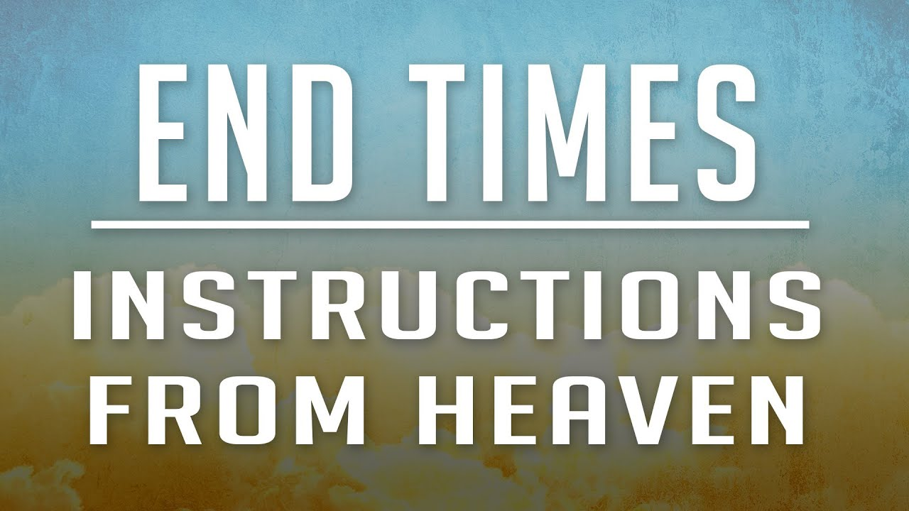 End Times Instructions from Heaven 