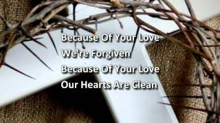 Because Of Your Love - Paul Baloche & Brenton Brown