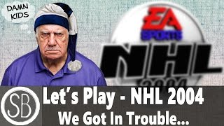 Let's Play - NHL 2004 - We Got In Trouble
