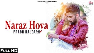 Naraz Hoya |(FULL HD)|Prabh Rajgarh|New Punjabi Songs 2017|Latest Punjabi Songs 2017