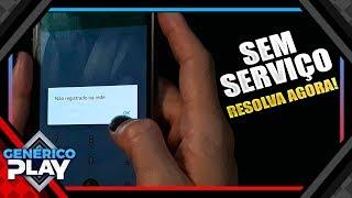 Celular sem serviço ou não registrado na rede, como resolver!