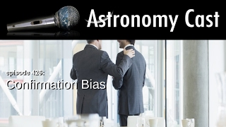 Astronomy Cast Ep. 426:  Confirmation Bias