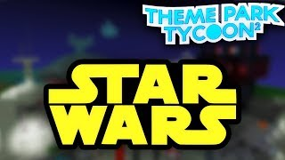 STAR WARS PARK in Theme Park Tycoon 2!! - Roblox