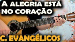 Baixar Como tocar violão GOSPEL - A ALEGRIA ESTÁ NO CORAÇAO versão iniciante