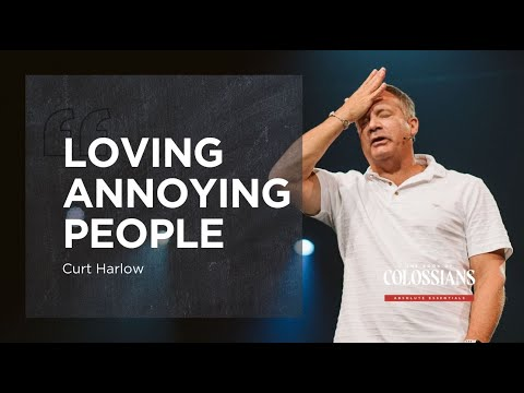 How To Love People That Annoy You with Curt Harlow