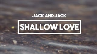 Jack and Jack - Shallow Love | Lyrics // Calibraska EP