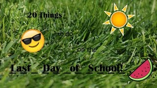 20 Things to Do on The Last Day of School!