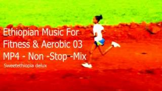 Ethiopian Music For Fitness & Aerobic 03 - MP4 -Non-Stop-Mix