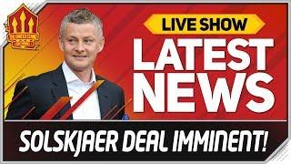 SOLSKJAER APPOINTMENT CLOSE! Man Utd News Now