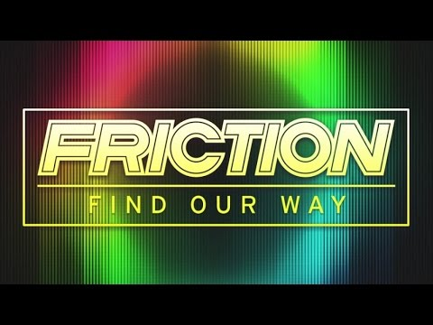 Friction - Find Our Way