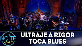 Ultraje a Rigor toca Blues | The Noite (15/10/18)