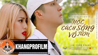 MV Học Cách Sống Vô Tâm - Lâm Chấn Khang