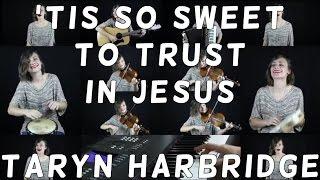 tis so sweet to trust in jesus taryn harbridge
