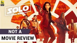 Solo: A Star Wars Story | Not A Movie Review | Sucharita Tyagi | Film Companion