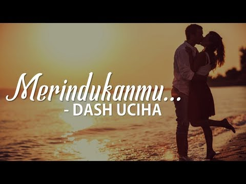 DASH UCIHA - MERINDUKANMU 「Kau Ciptakan Lagu Indah」Unofficial Video Lirik | Lagu Romantis Indonesia