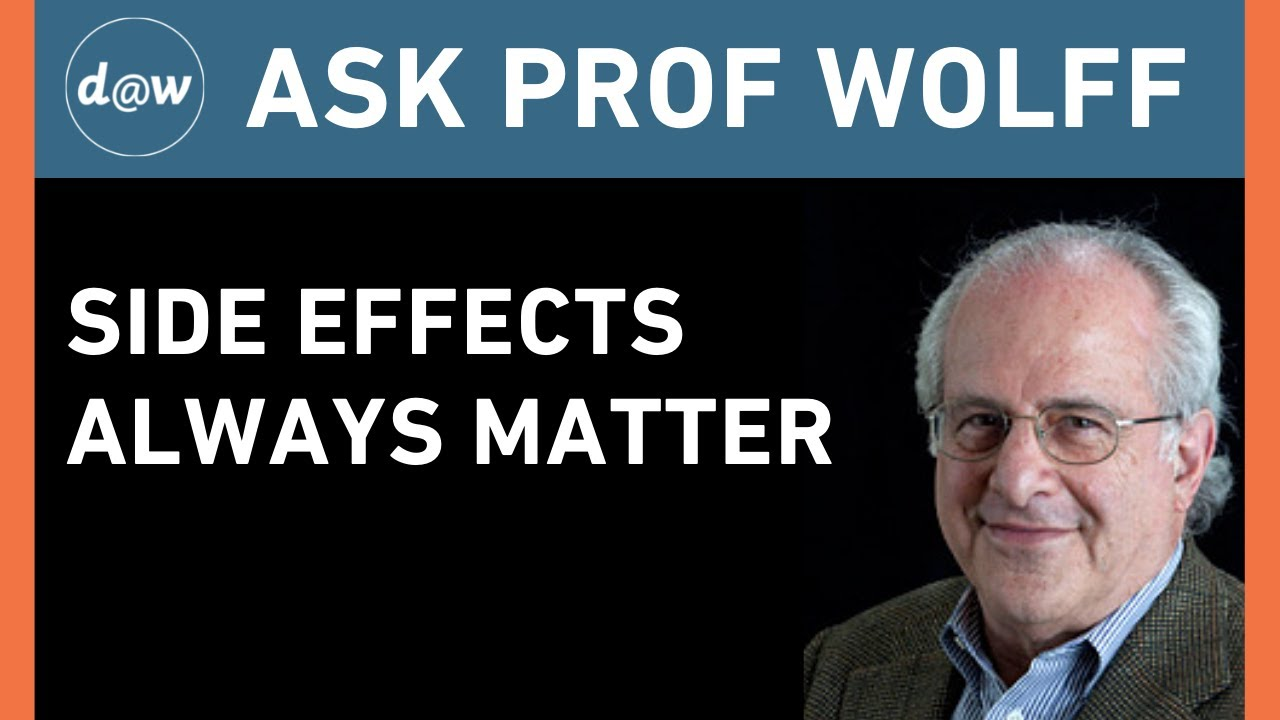 Ask Prof Wolff: Side Effects Always Matter