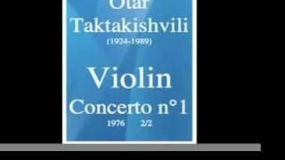 Otar Taktakishvili (1924-1989) : Concerto pour violon n°1 (1976) 2/2