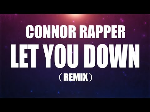 LET YOU DOWN REMIX  CONNOR RAPPER