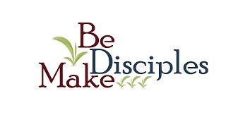 Be Disciples. Make Disciples. - 9-8-19