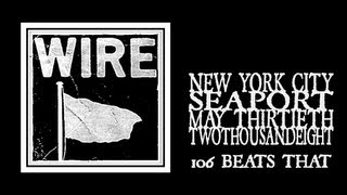 Wire - 106 Beats That (Seaport 2008)