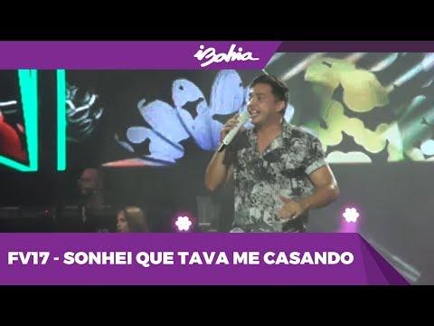 WESLEY SAFADÃO - Sonhei Que Tava Me Casando - AO VIVO NO FV17