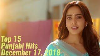 Top 15 Punjabi Hits Songs of This Week December 17 2018 Latest Punjabi Songs 2018