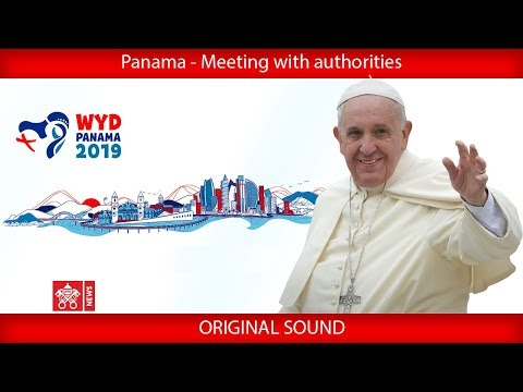 Pope Francis - Panama - Meeting with government authorities 2019-01-24