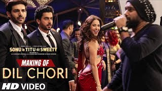Making of Dil Chori Video Song | Yo Yo Honey Singh |  Kartik Aaryan, Nushrat Bharucha | Sunny Singh
