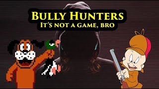 Bully Hunters: It's Not A Game Bro.