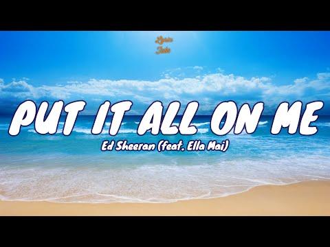 Ed Sheeran - Put It All On Me (Lyrics) (feat. Ella Mai)