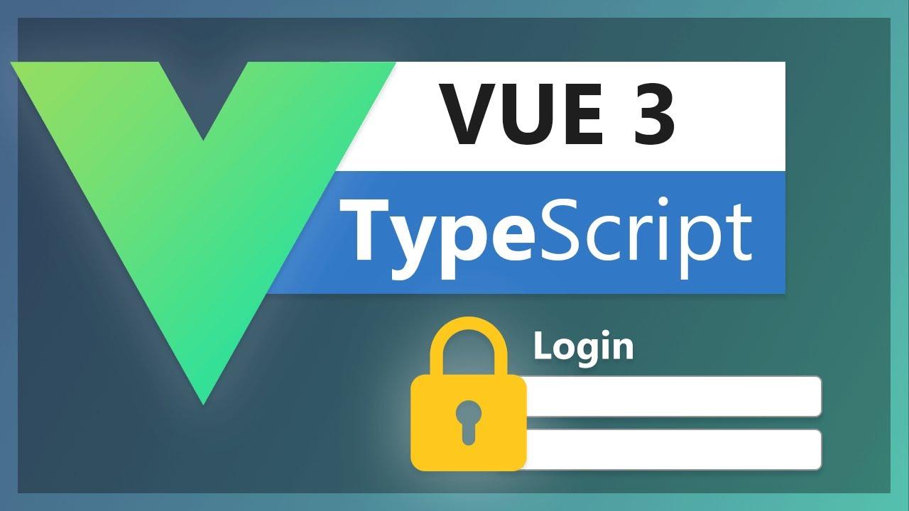 Vue 3 Typescript Tutorial - Basic User Login Flow with Typescript and Vue 3