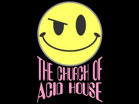The church of acid house 303 all the way mix youtube for House of acid