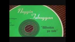 Noggin Toboggan - Noggin Toboggan - Wookin Po Nub (RARE ALBUM)