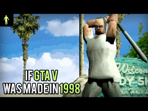 If Grand Theft Auto V was made in 1998