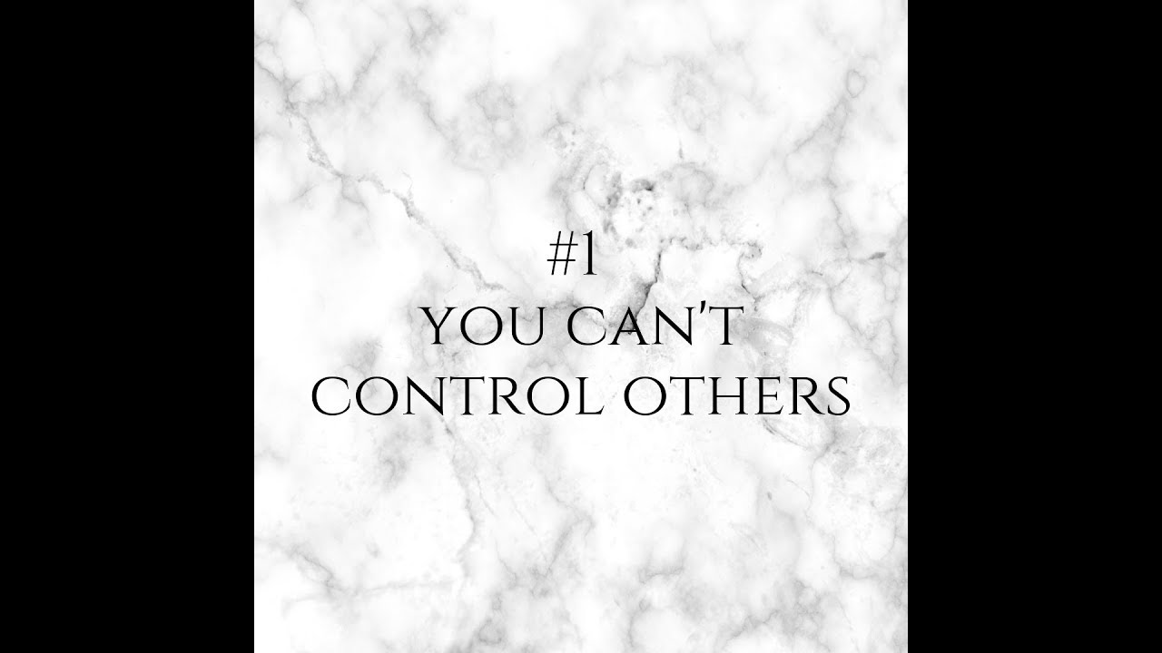 #1 - You can't control others!