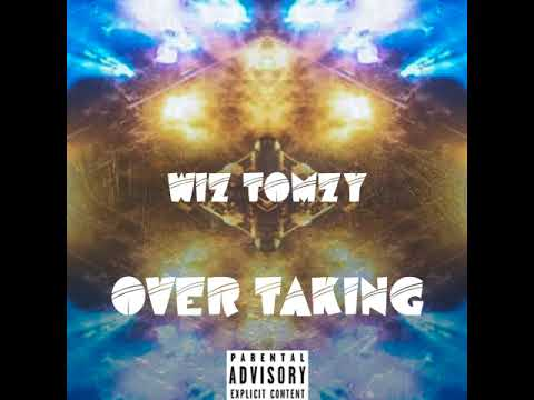 Wiz Tomzy - Over Taking (Audio)