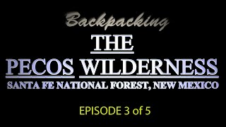 Backpacking The Pecos Wilderness -- Ep. 3 of 5