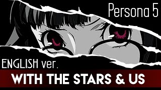 Persona 5 - With the Stars & Us (ENGLISH ver. by The Consouls & Sapphire)