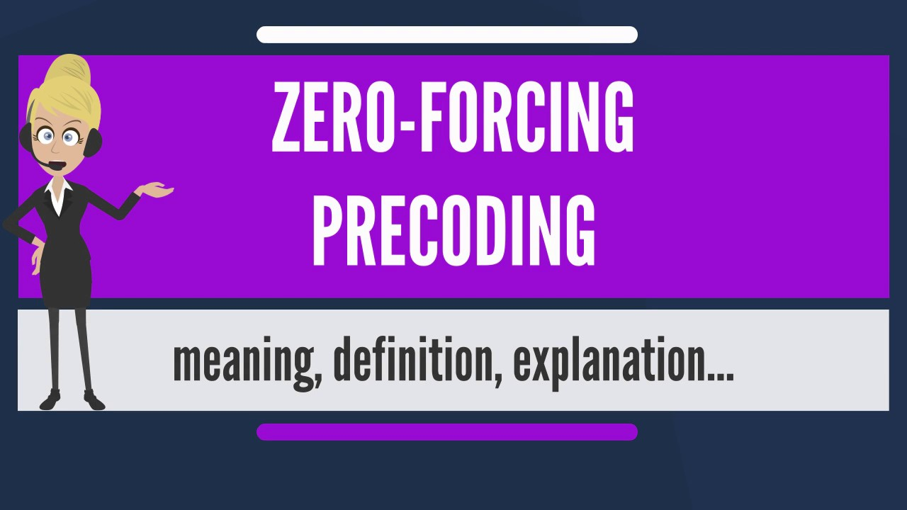 What is ZERO-FORCING PRECODING? What does ZERO-FORCING PRECODING mean?