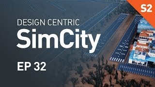 EP 32 - City by the River (Design Centric SimCity Cities of Tomorrow - Season 2)