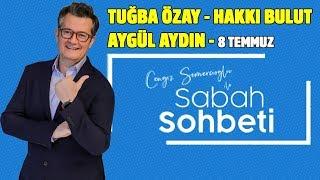 Tuğba Özay - Hakkı Bulut - Aygül Aydın - Cengiz Semercioğlu ile Sabah Sohbeti - 8 Temmuz 2019