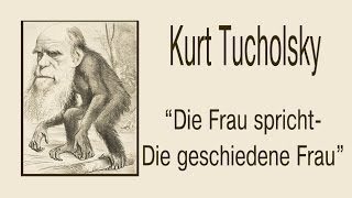 """Kurt Tucholsky """"Die Frau spricht - 1. Die geschiedene Frau"""""""