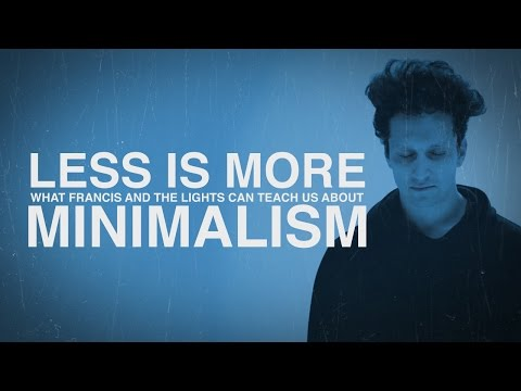 Less Is More | What Francis and The Lights Can Teach Us About Minimalism