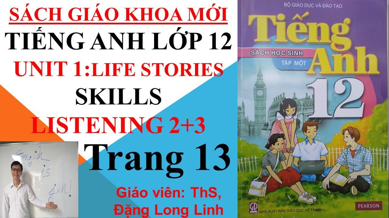 Tiếng Anh lớp 12 (SGK mới) – Unit 1: Life stories – Skills – Listening 2+3 – Trang 13