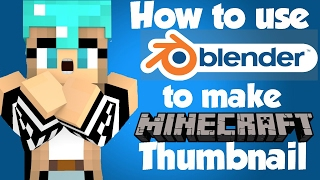 How to use Blender to make minecraft thumbnails!!!
